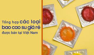 Tổng hợp các loại bao cao su giá rẻ chất lượng được bán tại Việt Nam