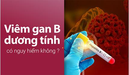 Viêm gan B dương tính có nguy hiểm không và điều trị như thế nào?