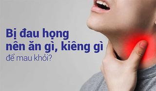 Bị đau họng nên ăn gì, kiêng gì để nhanh khỏi?