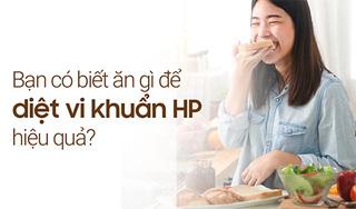 Ăn gì để diệt vi khuẩn HP hiệu quả?