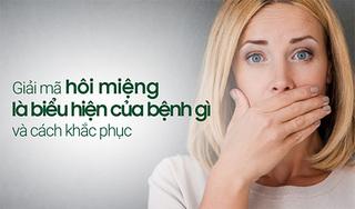 Hôi miệng là biểu hiện của bệnh gì và cách khắc phục?