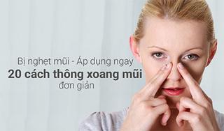 Nghẹt mũi nên áp dụng ngay 20 cách thông xoang mũi đơn giản