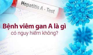 Bệnh viêm gan A là gì, có nguy hiểm không?