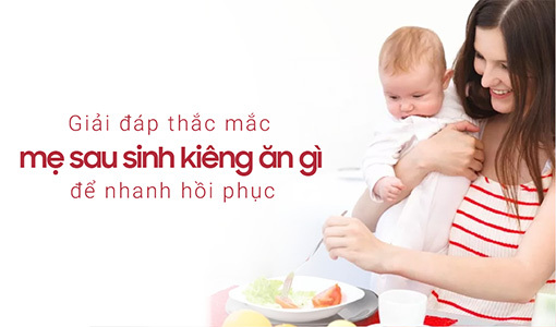 Mẹ sau sinh kiêng ăn gì