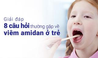 Giải đáp 8 câu hỏi thường gặp về viêm amidan ở trẻ