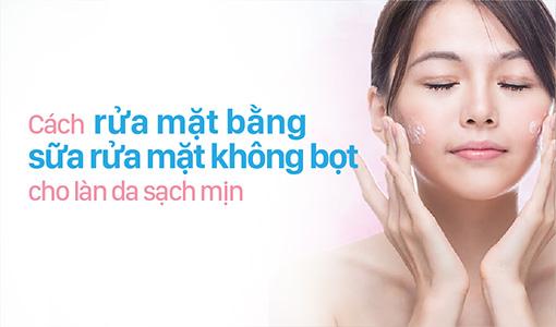 Cách rửa mặt bằng sữa rửa mặt không bọt cho làn da sạch mịn