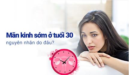 Mãn kinh sớm ở tuổi 30 nguyên nhân do đâu?
