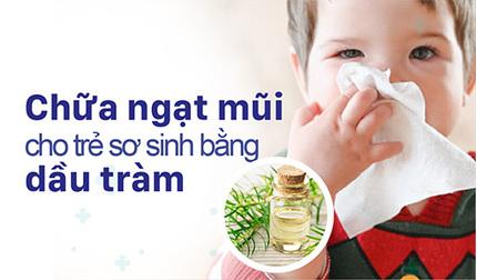 Chữa ngạt mũi cho trẻ sơ sinh bằng dầu tràm: Không nên lạm dụng!