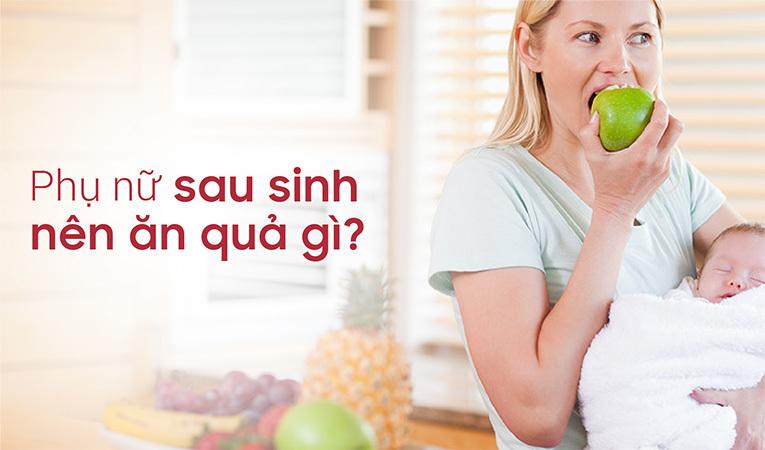 Phụ nữ sau sinh nên ăn quả gì