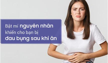 Bật mí nguyên nhân khiến cho bạn bị đau bụng sau khi ăn