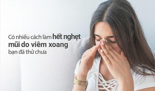Có nhiều cách làm hết nghẹt mũi do viêm xoang, bạn đã thử chưa?