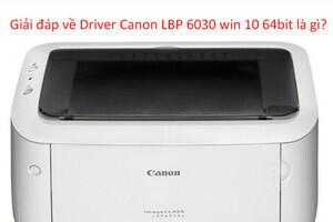 Những thông tin liên quan đến Driver Canon LBP 6030 win 10 64bit