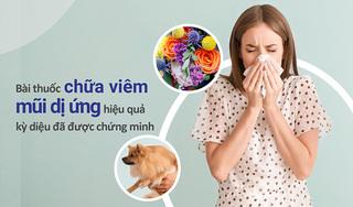 Bài thuốc chữa viêm mũi dị ứng hiệu quả kỳ diệu đã được chứng minh